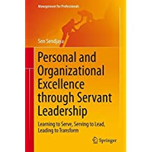 Personal and Organizational Excellence through Servant Leadership: Learning to Serve, Serving to Lead, Leading to Transform (Management for Professionals) by Sen Sendjaya (2015-04-30)