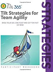 Tilt Strategies for Team Agility: Participant Workbook (Tilt Workshop Series)