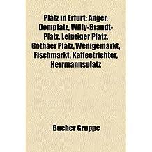Platz in Erfurt: Anger, Domplatz, Willy-Brandt-Platz, Leipziger Platz, Gothaer Platz, Wenigemarkt, Fischmarkt, Kaffeetrichter, Herrmann