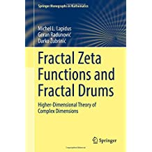 Fractal Zeta Functions and Fractal Drums: Higher-Dimensional Theory of Complex Dimensions (Springer Monographs in Mathematics)