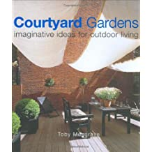 Courtyard Gardens: Romantic Gardens in Town and Country: Imaginative Ideas for Outdoor Living