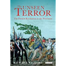 Unseen Terror, The: The French Revolution in the Provinces