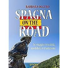 Spagna on the road. In viaggio tra città, aneddoti e tradizioni (Guide d'autore - goWare) (Italian Edition)
