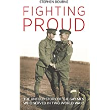 Fighting Proud: The Untold Story of the Gay Men Who Served in Two World Wars
