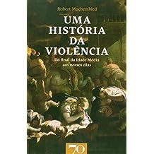 Uma História da Violência. Do Final da Idade Média aos Nossos Dias (Em Portuguese do Brasil)
