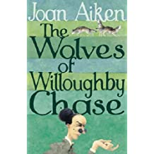 The Wolves Of Willoughby Chase (The Wolves Of Willoughby Chase Sequence) by Joan Aiken (2004-03-04)