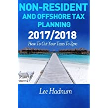 Non Resident & Offshore Tax Planning: 2017/2018: How To Cut Your Tax To Zero