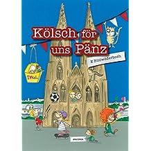 Kölsch för uns Pänz - E Bildwöderboch - Ein Bildwörterbuch mit 180 Wörtern für Kinder ab 4 Jahren