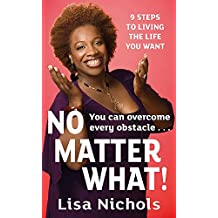 No Matter What!: 9 Steps to Living the Life You Love