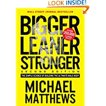 Bigger Leaner Stronger: The Simple Science of Building the Ultimate Male Body (The Muscle for Life Series Book 1)