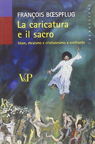 La caricatura e il sacro. Islam, ebraismo e cristianesimo a confronto