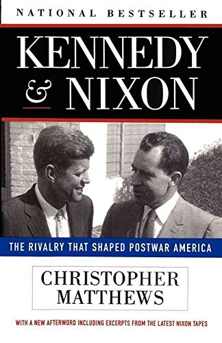 kennedy-and-nixon-the-rivalry-that-shaped-postwar-america-by-christopher-matthews-published-february