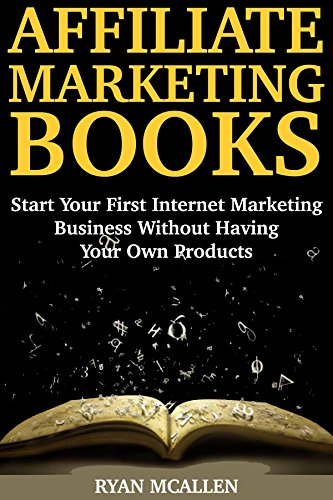 Affiliate Marketing Books (Making Money from Home 2018): Start Your First Internet Marketing Business Without Having Your Own Products (English Edition)