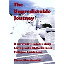 ME/CFS : THE UNPREDICTABLE JOURNEY - A Survivor's Success Story.  Living with ME/Chronic Fatigue Syndrome (English Edition)