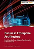 Business Enterprise Architecture. Praxishandbuch zur digitalen Transformation in Unternehmen