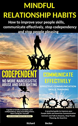 Mindful relationship habits: How to improve your people skills, communicate effectively, stop codependency and stop people pleasing: Bundle 2 ebooks (English Edition)