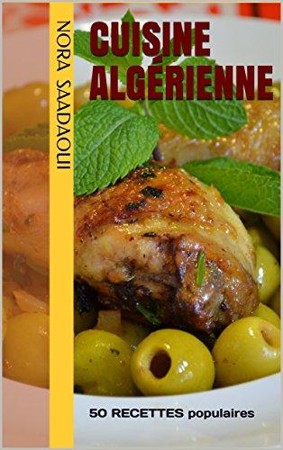 Cuisine algÉrienne:       50 RECETTES populaires (Le TOP de la cuisine orientale t. 1) par Nora SAADAOUI
