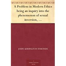 A Problem in Modern Ethics being an inquiry into the phenomenon of sexual inversion, addressed especially to Medical Psychologists and Jurists