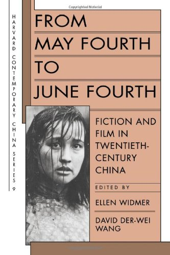 From May Fourth to June Fourth: Fiction and Film in Twentieth-Century China: Fiction and Film in 20th-century China (Harvard Contemporary China Series)