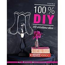 100 % DIY 110 créations déco