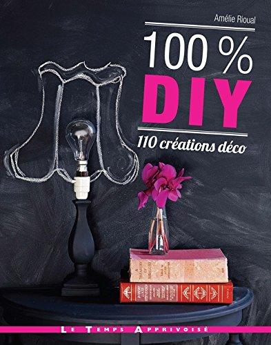 100 % DIY 110 créations déco par Amelie Rioual
