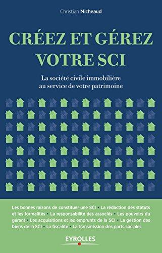 Créez et gérez votre SCI: La société civile immobilière au service de votre patrimoine