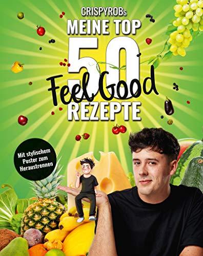 CrispyRobs meine Top 50 Feel Good Rezepte: Schnelle und einfache Gerichte für Leib und Seele (Meine-Top-50-Rezepte) -
