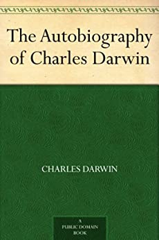 The Autobiography of Charles Darwin (English Edition) par [Darwin, Charles]
