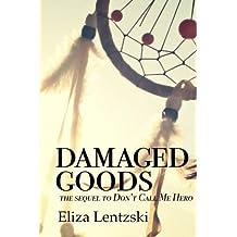 Damaged Goods (Don't Call Me Hero) (Volume 2) by Eliza Lentzski (2015-12-19)