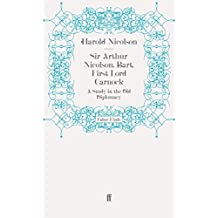 Sir Arthur Nicolson, Bart, First Lord Carnock: A Study in the Old Diplomacy by Harold Nicolson (2011-11-11)