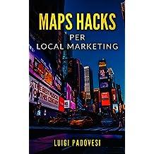 MAPS HACKS Local Marketing: Promuovi la tua impresa sul territorio con una strategia per vincere la guerra del SEO nella tua città su Google Maps senza ... risultati di ricerca o pubblicità