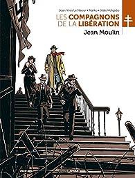 Les compagnons de la Libération : Jean Moulin par Jean-Yves Le Naour