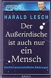 Der Außerirdische ist auch nur ein Mensch: Unerhört wissenschaftliche Erklärungen - Harald Lesch