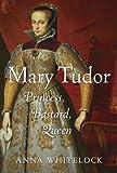 MARY TUDOR Princess, Bastard, Queen by Anna Whitelock (2009-08-06)