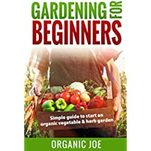 Gardening: Gardening For Beginners: Organic Gardening Techniques: (BONUS E-Book Inside) Simple Guide To Start An Organic Vegetable And Herb Garden (Organic ... Techniques, Urban) (English Edition)