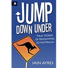 Jump Down Under - True Stories of Relocating to Australia (English Edition)