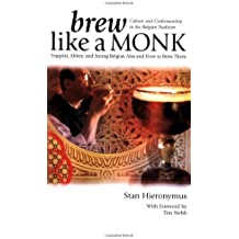 Brew Like a Monk: Trappist, Abbey, and Strong Belgian Ales and How to Brew Them by Stan Hieronymus (2005-09-08)