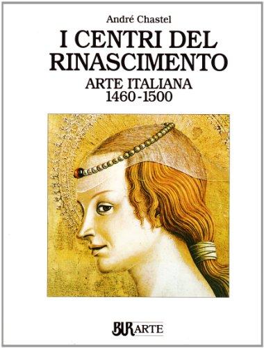 Arte italiana (1460-1500). I centri del Rinascimento por André Chastel