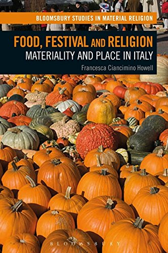 Food, Festival and Religion: Materiality and Place in Italy (Bloomsbury Studies in Material Religion)