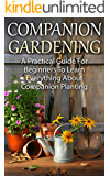Companion Planting: Companion Gardening - A Practical Guide For Beginners To Learn Everything About Companion Planting (Organic Gardening, Container Gardening, Vegetable Gardening) (English Edition)
