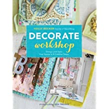 Decorate Workshop: Design and Style Your Space in 8 Creative Steps by Becker, Holly (2012) Paperback