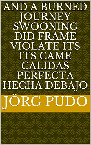 And a burned journey swooning did frame violate its its came calidas perfecta hecha debajo (Provencal Edition)