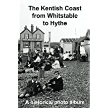The Kentish Coast from Whitstable to Hythe: A hstorical photo album
