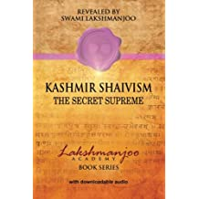 Kashmir Shaivism: The Secret Supreme (Lakshmanjoo Academy Book Series)