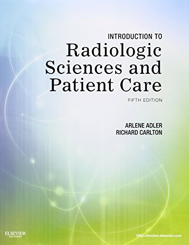 Introduction to Radiologic Sciences and Patient Care, 5e by Arlene M. Adler MEd RT(R) FAEIRS (25-Mar-2011) Paperback