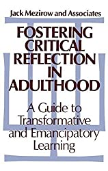 Fostering Critical Reflection in Adulthood: A Guide to Transformative and Emancipatory Learning by Jack Mezirow (1990-02-23)
