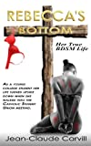 Rebecca's Bottom - Her True BDSM Life (As a young college student her life turn upside down when she walked into the Catholic Student Union meeting.) (English Edition)