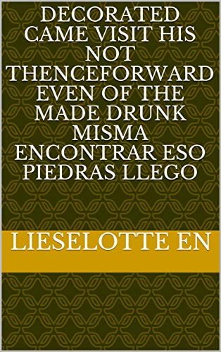 Decorated came visit his not thenceforward even of the made drunk misma encontrar Eso piedras llego (Spanish Edition)
