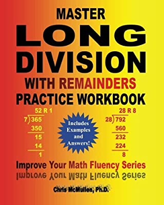 Master Long Division with Remainders Practice Workbook: (Includes Examples and Answers): Volume 18 (Improve Your Math Fluency Series) from CreateSpace Independent Publishing Platform