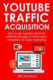 YOUTUBE TRAFFIC ACQUISITION (Beginner's Training): How to get website visitors for affiliates,bloggers & information marketers via video marketing (English Edition)